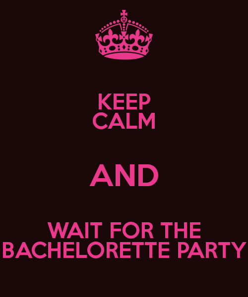 keep-calm-and-wait-for-the-bachelorette-party